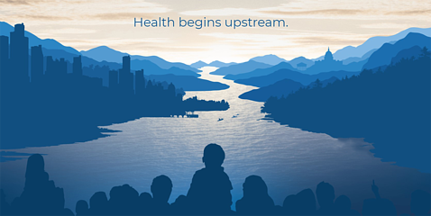 A graphic with shades of blue showing people looking out toward a river reads: Health begins upstream.