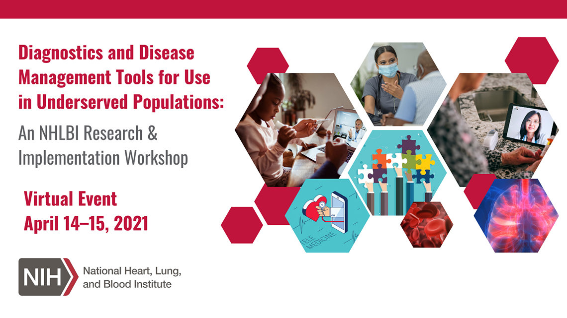 """The title slide for the """"Diagnostic and Disease Management Tools for Use in Underserved Populations: An NHLBI Research and Implementation Workshop."""" The slide also features the date of the event and several stock images, including a child reading in front of a computer, a masked health professional speaking to a patient and blood platelets."""