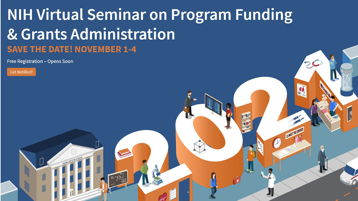 """The graphic features the text: """"NIH Virtual Seminar on Program Funding & Grants Administration,"""" """"Save the Date! November 1-4,"""" """"Free registration--opens soon."""" Underneath the text, there's a cartoon with people around the numbers 2021."""